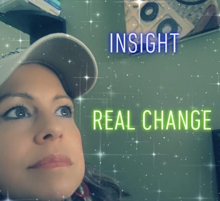 It's Insight that Evokes REAL Change
